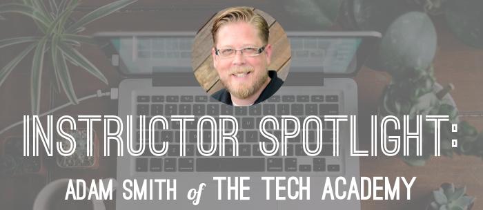 adam-smith-the-tech-academy-instructor-spotlight