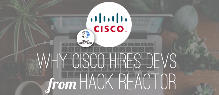 why-cisco-hires-from-hack-reactor-coding-bootcamp