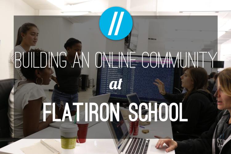 building-an-online-community-at-flatiron-school