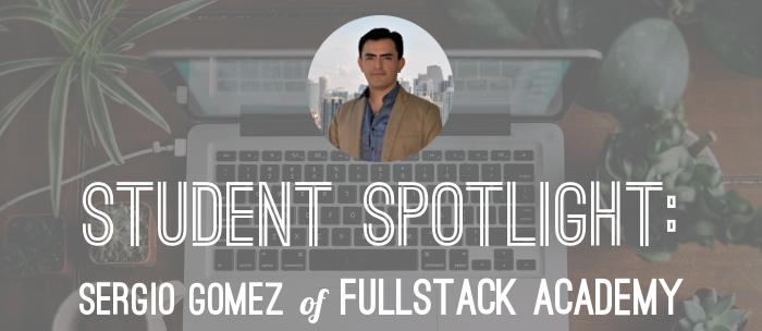 sergio-gomez-fullstack-academy-student-spotlight