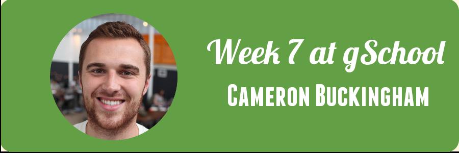 cameron-week-7-gschool