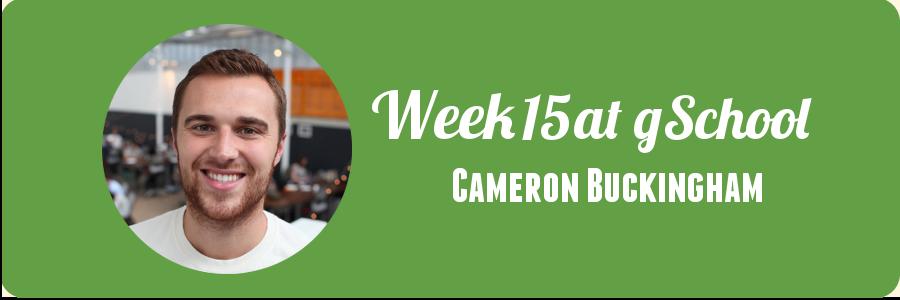 cameron-buckingham-week-15-at-gschool
