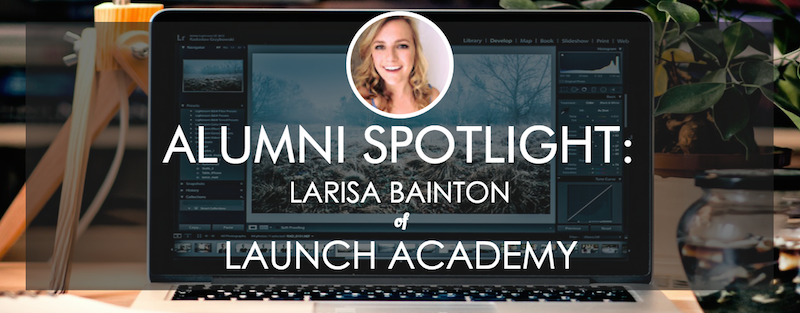 launch-academy-alumni-spotlight-larisa-bainton