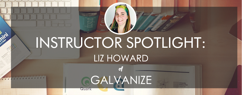 galvanize-instructor-spotlight-liz-howard