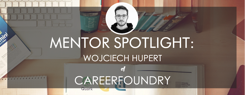 careerfoundry-mentor-spotlight-wojciech-hupert