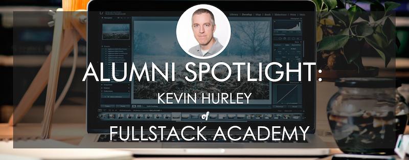 fullstack-academy-alumni-spotlight-kevin-hurley