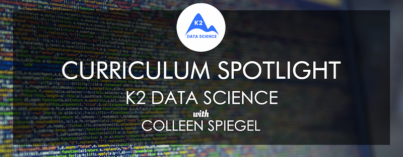 k2-data-science-curriculum-spotlight-colleen-spiegel