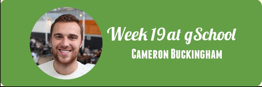 cameron-buckingham-week-19-at-gschool