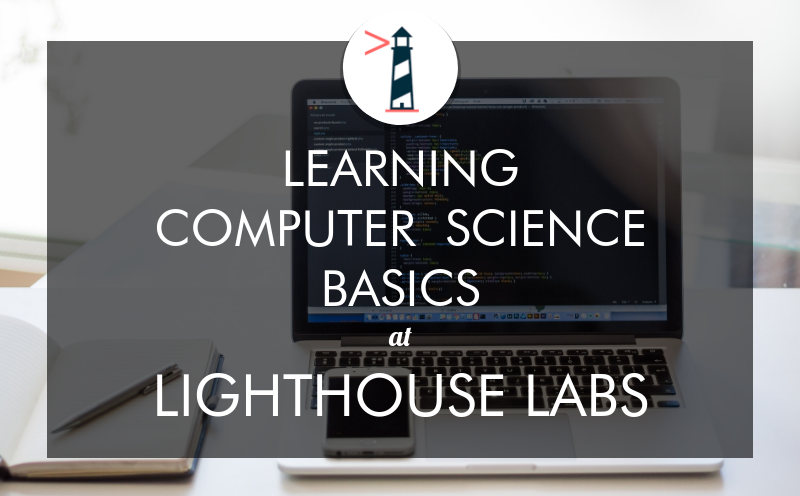 learning-computer-science-basics-lighthouse-labs