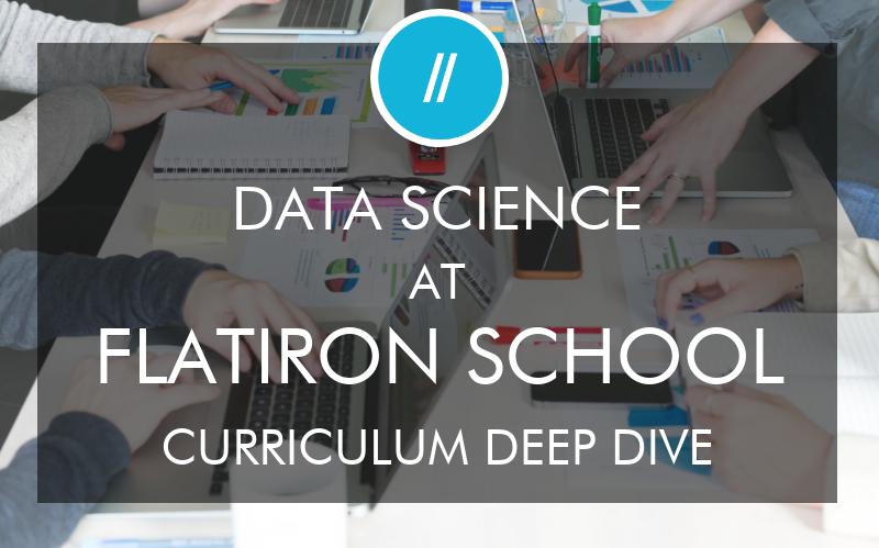 data-science-at-flatiron-school-curriculum-deep-dive