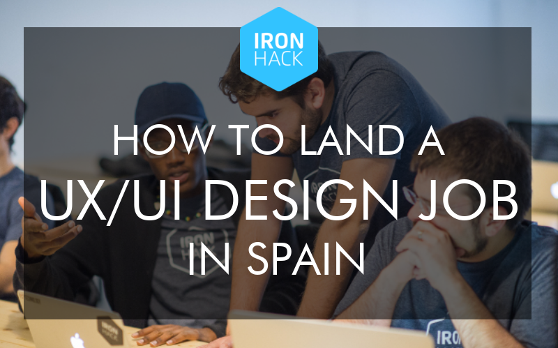 How To Land A Ux Ui Design Job In Spain Course Report
