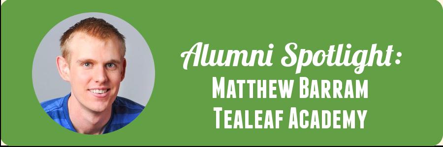 matthew-tealeaf-alumni-spotlight