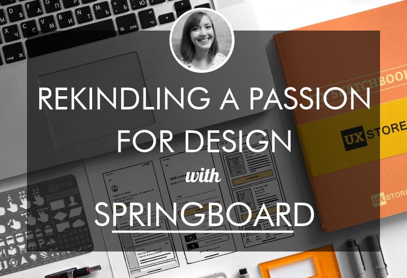 rekindling-design-passion-ux-design-bootcamp-springboard