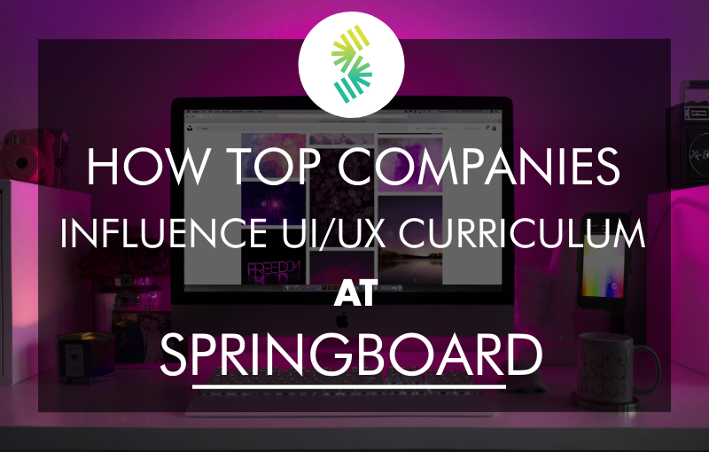 How Top Companies Influence The Springboard Ui Ux Course Report