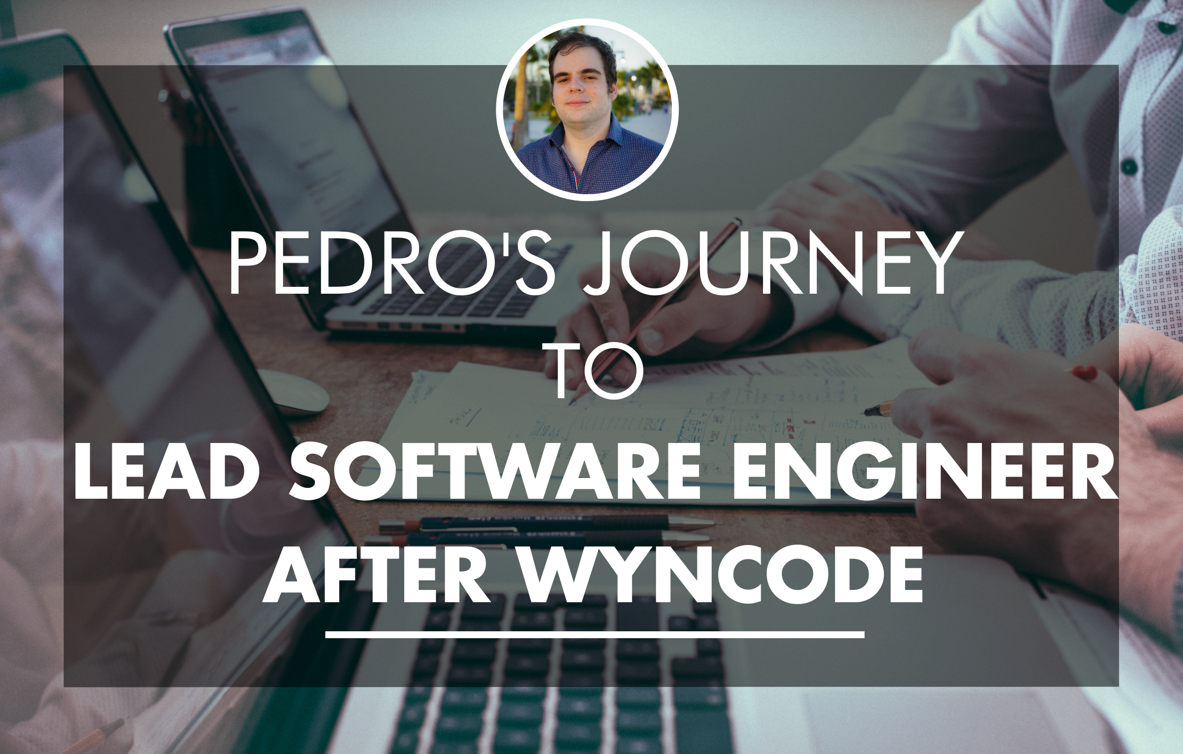 pedro-journey-to-lead-software-engineer-after-wyncode-coding-bootcamp-Miami-Florida