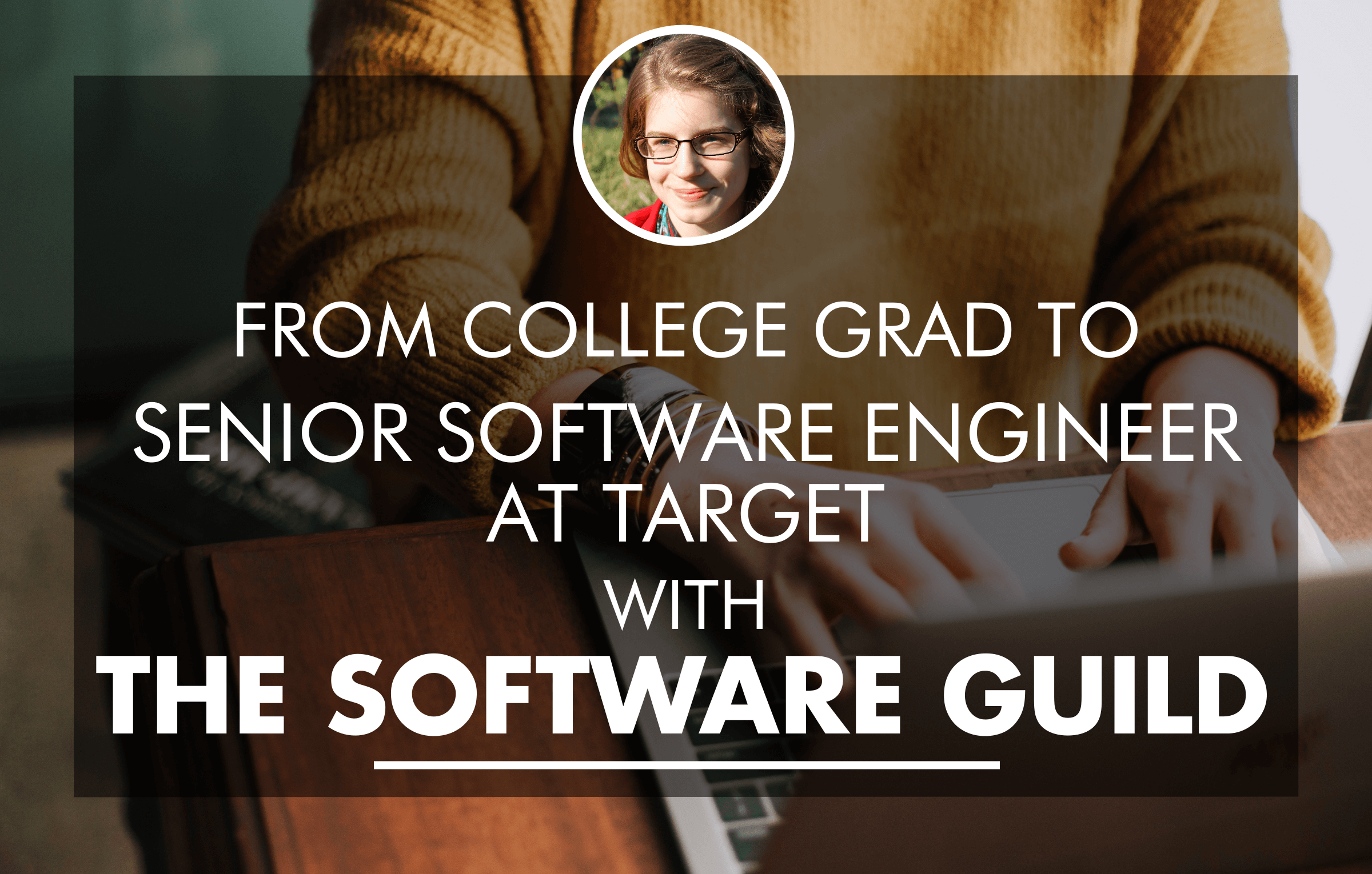 From College Grad to Senior Software Engineer at Target with The Software Guild