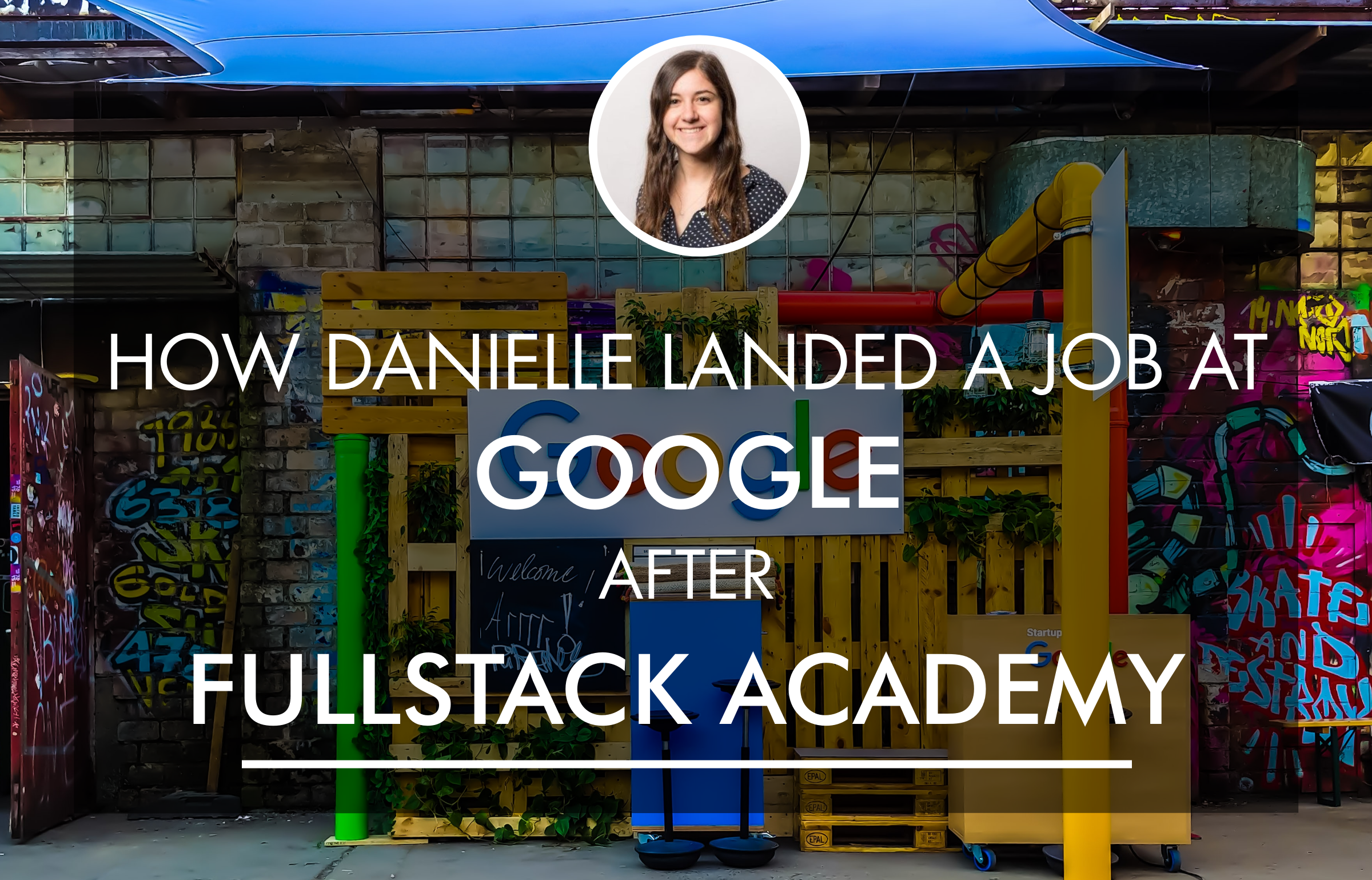 How Fullstack Academy Alum Danielle Landed a Job at Google