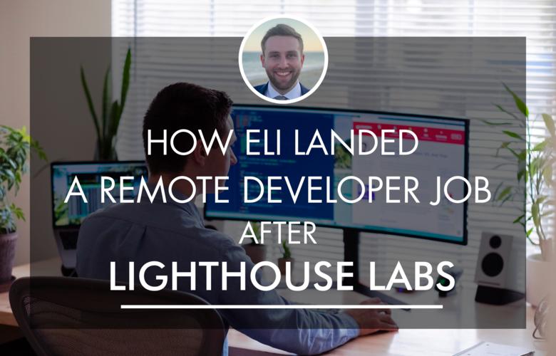 How Eli Landed a Remote Developer Job After Lighthouse Labs