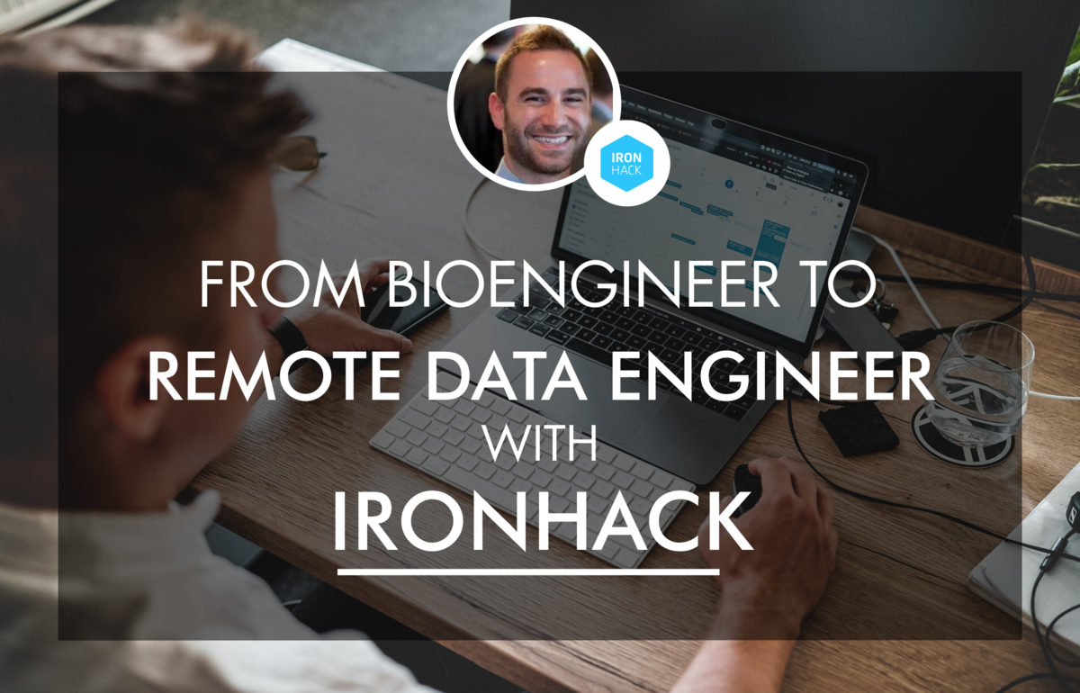 From Bioengineer to Remote Data Engineer with Ironhack