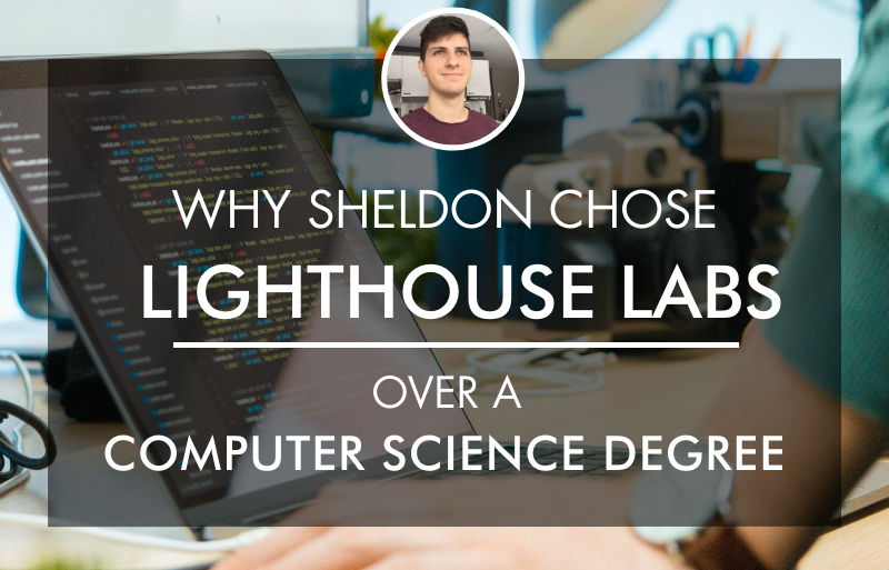 Why Sheldon Chose Lighthouse Labs Over a Computer Science Degree