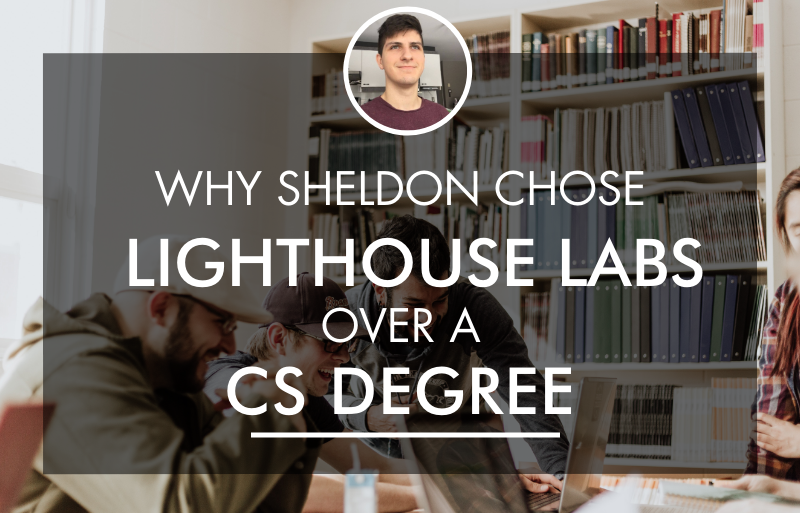 why sheldon chose lighthouse labs vs cs degree
