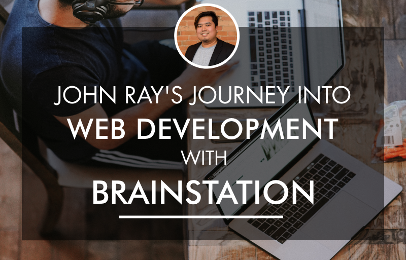 John Ray's Journey into Web Development with BrainStation