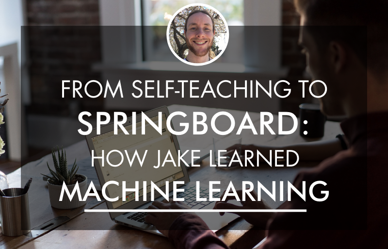 From Self-Teaching to Springboard: How Jake Learned Machine Learning
