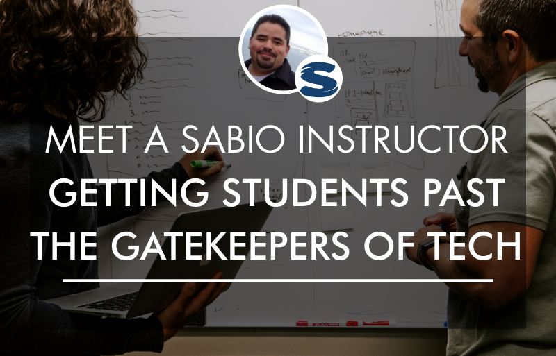 Meet a Sabio Instructor Getting Students Past the Gatekeepers of Tech