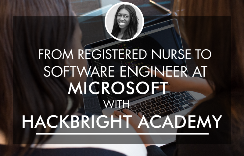 From Registered Nurse to Software Engineer at Microsoft with Hackbright Academy