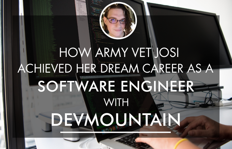 How Army Vet Josi Achieved Her Dream Career As A Software Engineer With Devmountain