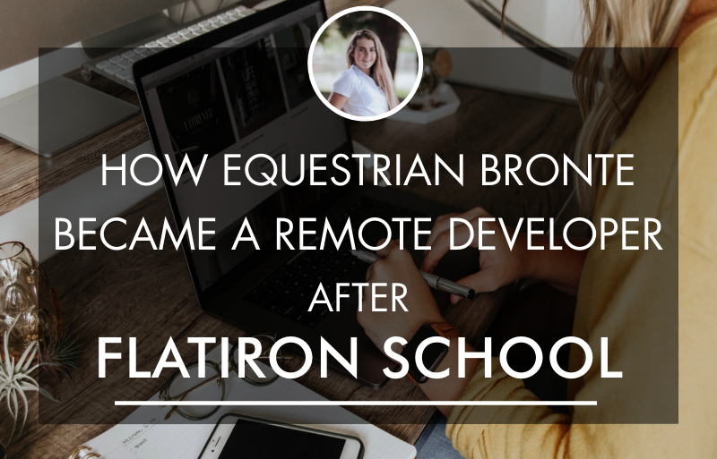 How Equestrian Bronte Became a Remote Developer after Flatiron School