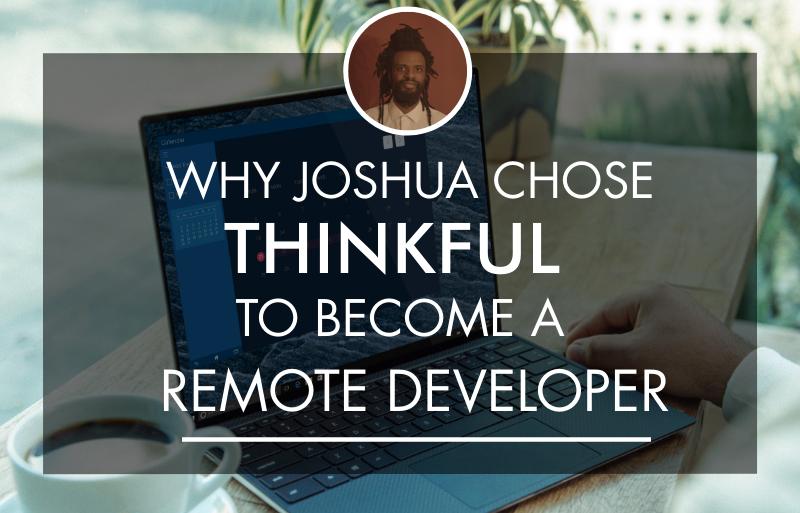 Why Joshua Chose Thinkful to Become a Remote Developer