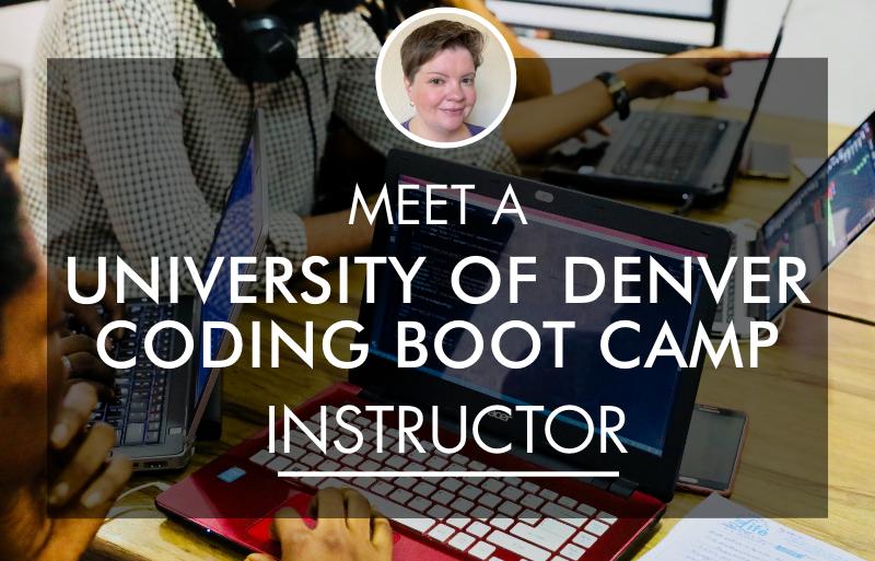 Meet a University of Denver Coding Boot Camp Instructor